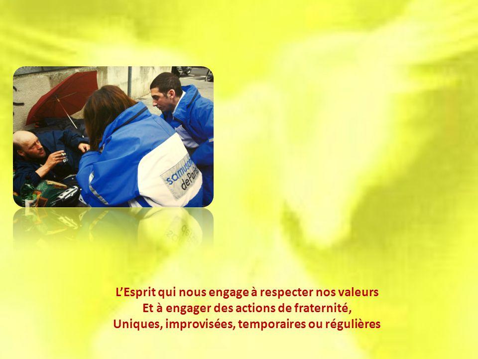 LEsprit qui nous engage à respecter nos valeurs Et à engager des actions de fraternité, Uniques, improvisées, temporaires ou régulières
