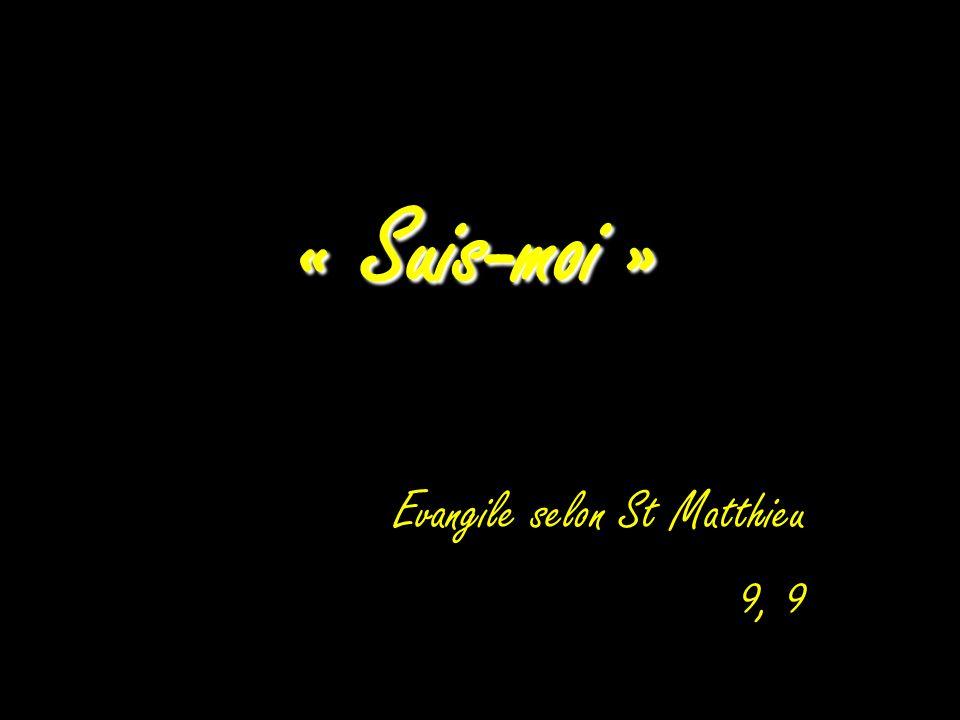 « Suis-moi » Evangile selon St Matthieu 9, 9