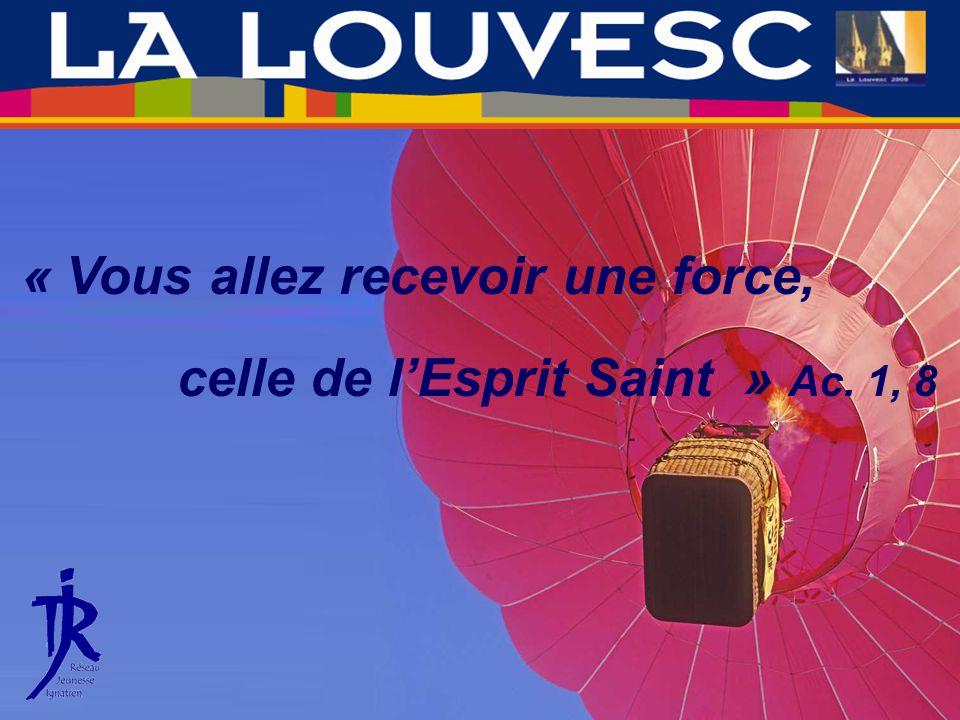 « Vous allez recevoir une force, celle de lEsprit Saint » Ac. 1, 8