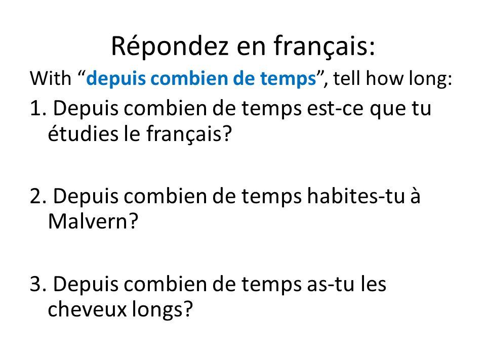 Répondez en français: With depuis combien de temps, tell how long: 1. Depuis combien de temps est-ce que tu étudies le français? 2. Depuis combien de