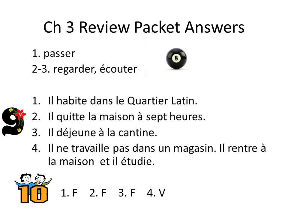 Ch 3 Review Packet Answers 1. passer 2-3. regarder, écouter 1.Il habite dans le Quartier Latin.
