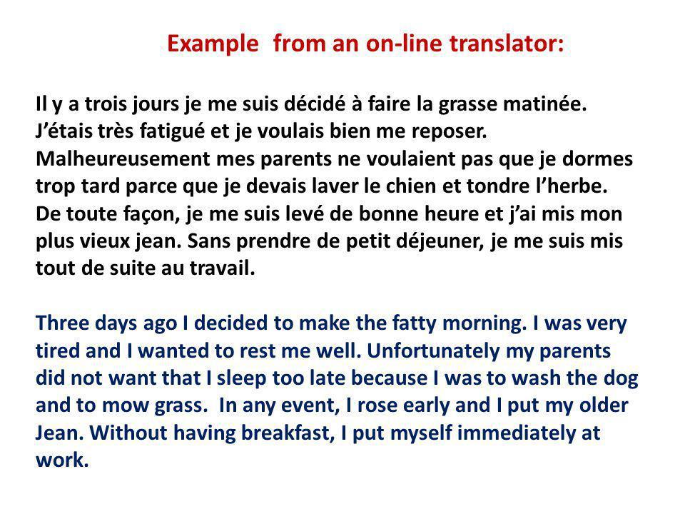 Example from an on-line translator: Il y a trois jours je me suis décidé à faire la grasse matinée. Jétais très fatigué et je voulais bien me reposer.