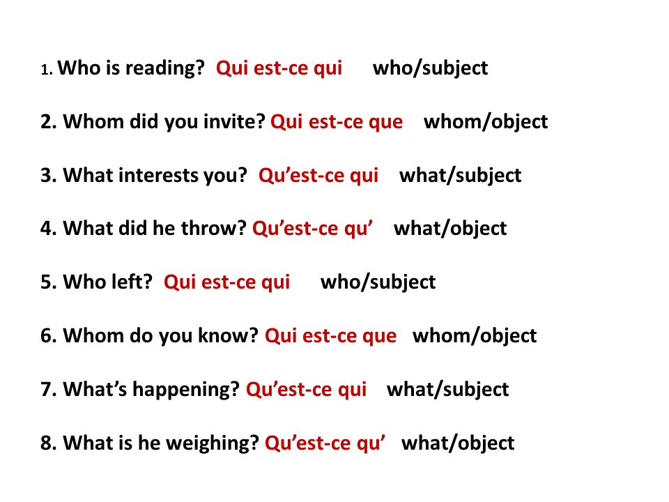 1. Who is reading. Qui est-ce qui who/subject 2.