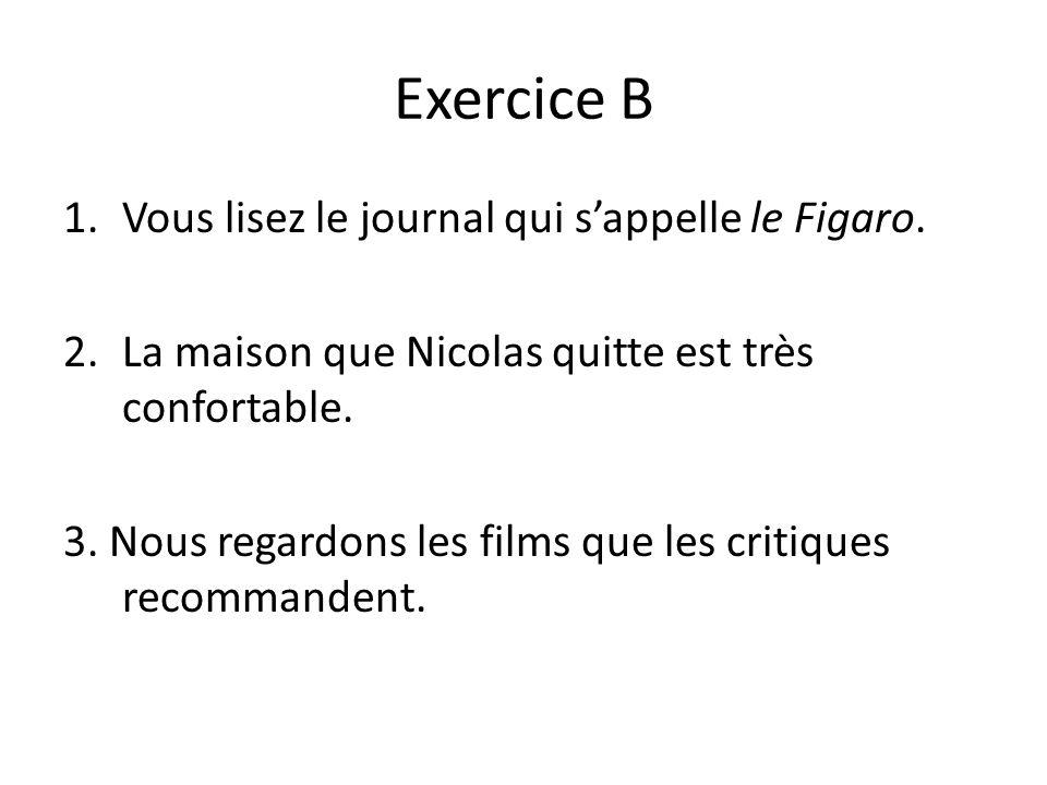 Exercice B 1.Vous lisez le journal qui sappelle le Figaro.