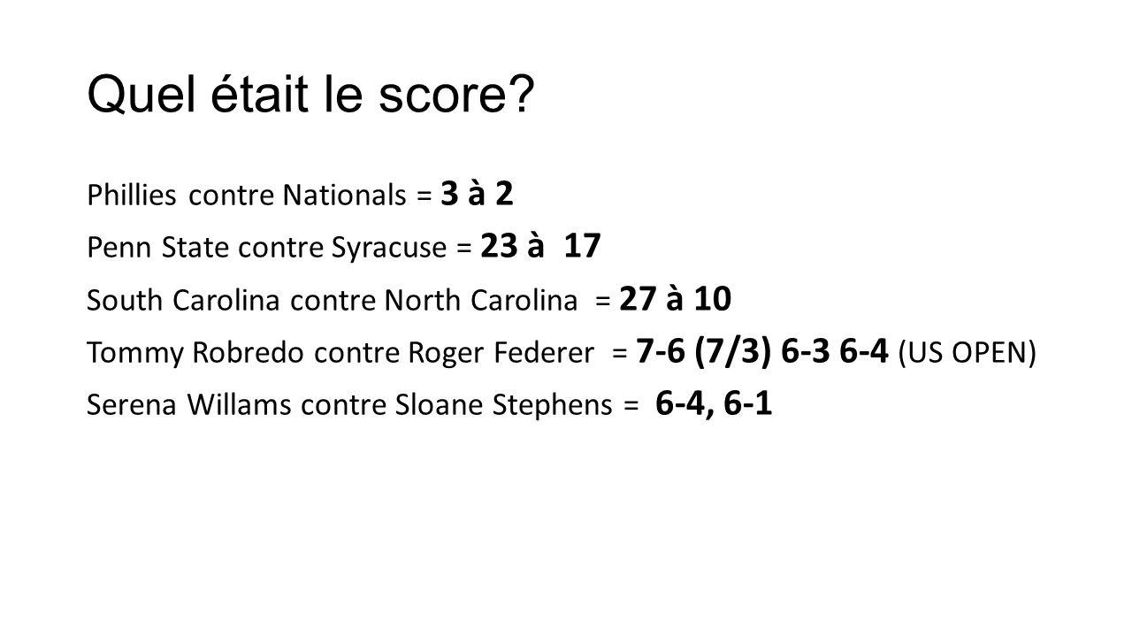Quel était le score? Phillies contre Nationals = 3 à 2 Penn State contre Syracuse = 23 à 17 South Carolina contre North Carolina = 27 à 10 Tommy Robre