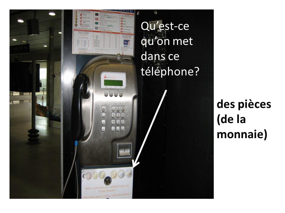 Quest-ce quon met dans ce téléphone? des pièces (de la monnaie)