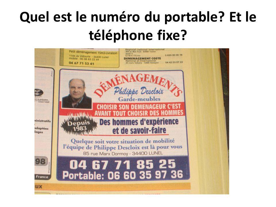 Quel est le numéro du portable? Et le téléphone fixe?