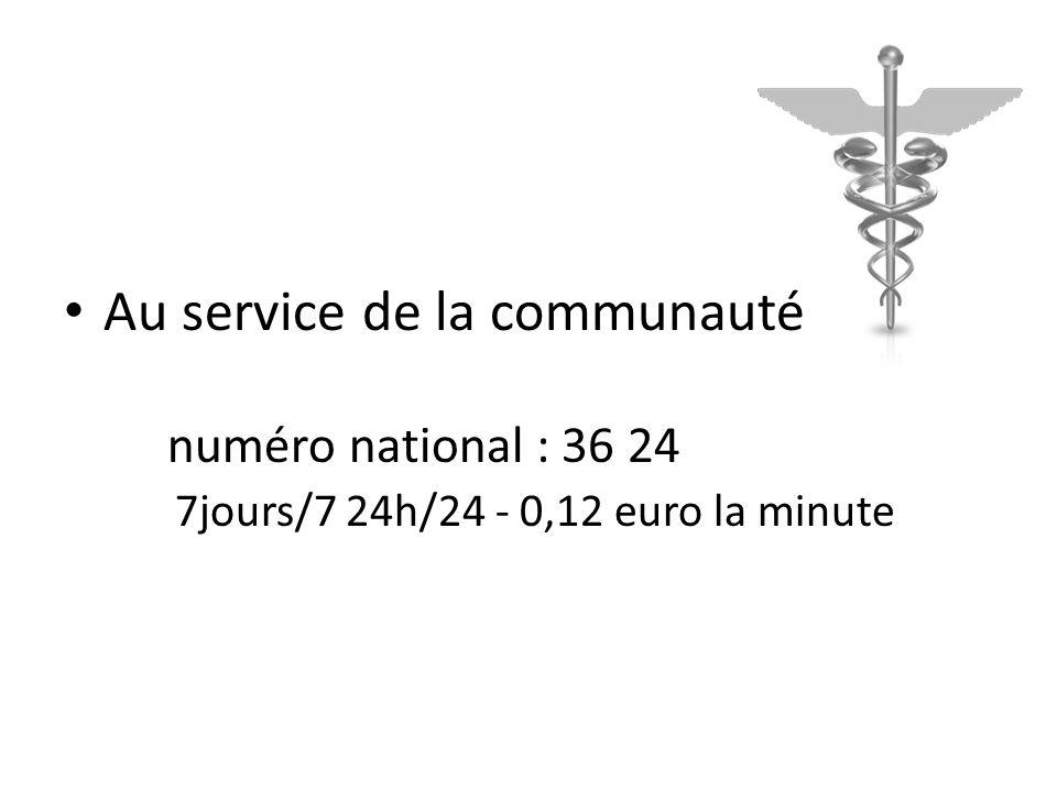 Au service de la communauté numéro national : 36 24 7jours/7 24h/24 - 0,12 euro la minute