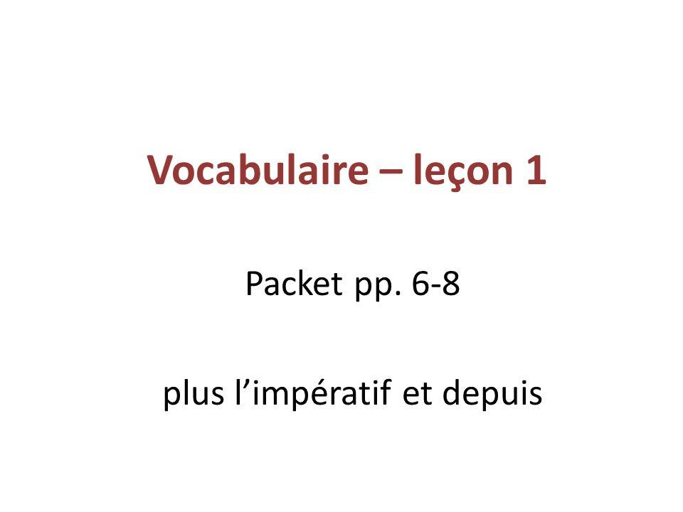 Vocabulaire – leçon 1 Packet pp. 6-8 plus limpératif et depuis