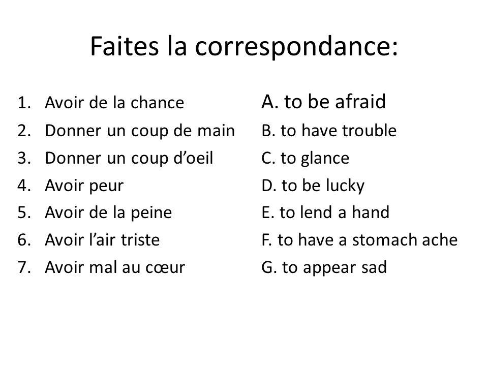Faites la correspondance: 1.Avoir de la chance A. to be afraid 2.Donner un coup de mainB.