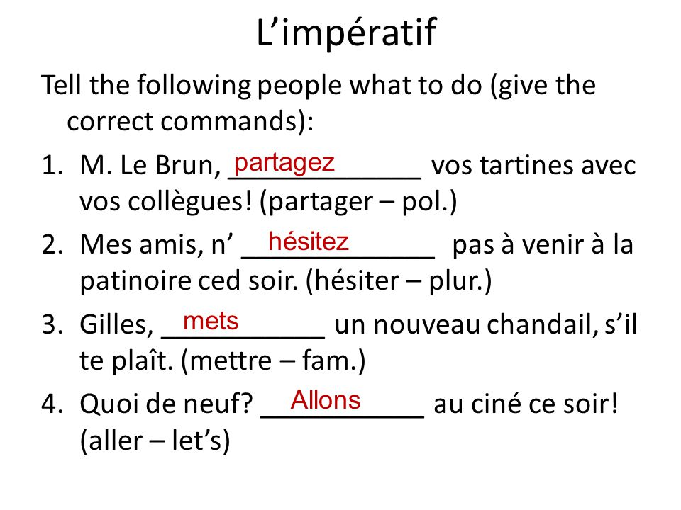 Limpératif Tell the following people what to do (give the correct commands): 1.M.