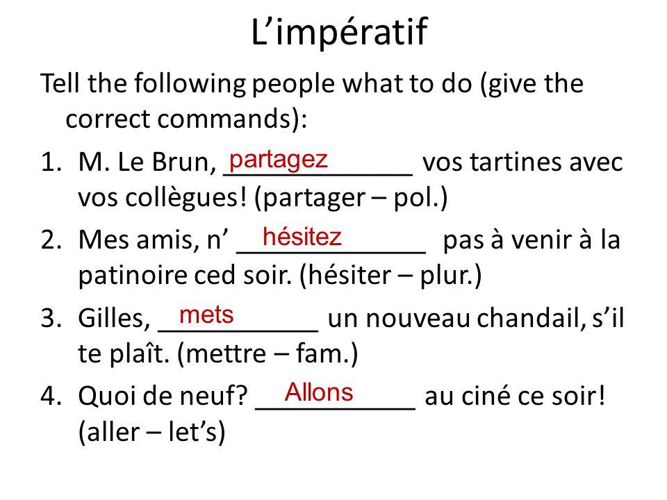 Review the imperative forms of avoir & être: Avoir Aie Ayons Ayez Etre Sois Soyons Soyez