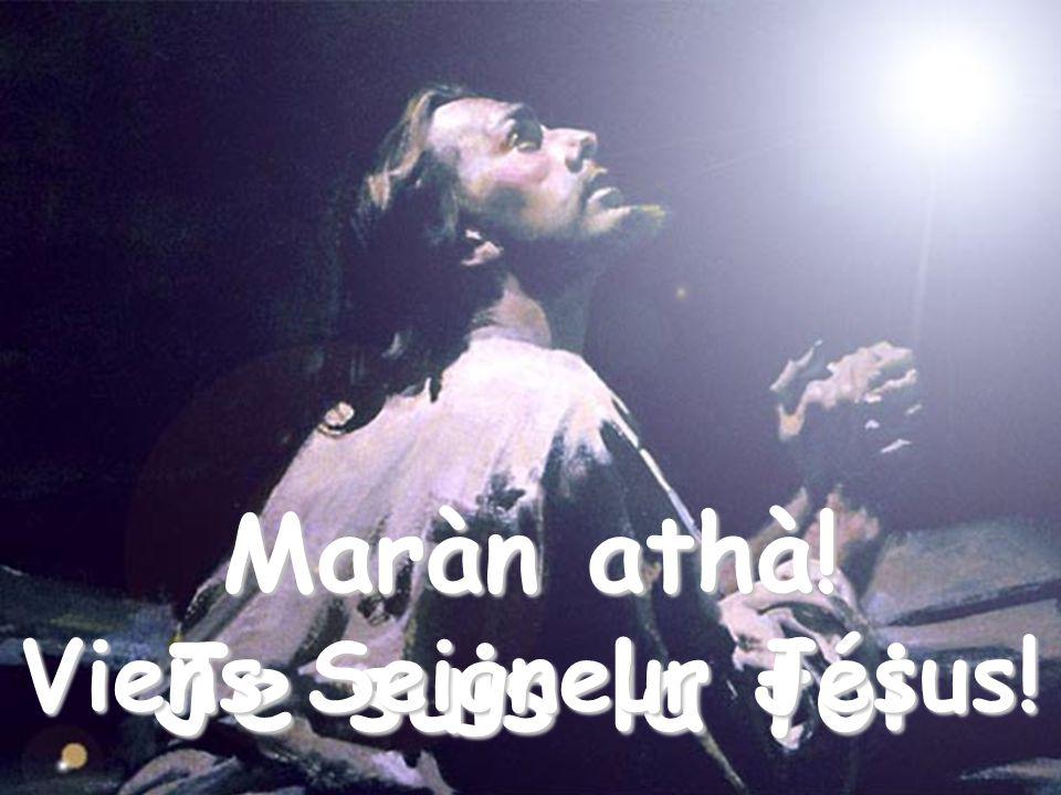 Quand le doute tassaillira jusquà te faire remettre tout en question, confie-toi à moi: Je suis la foi Maràn athà.
