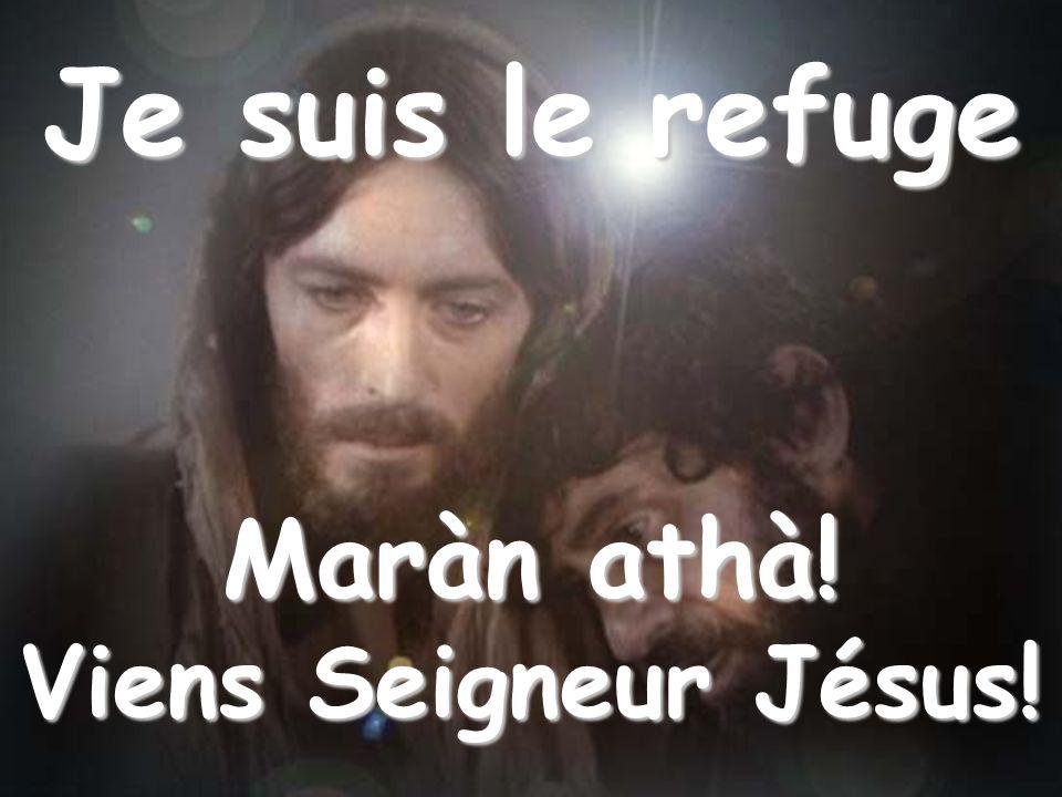 Quand tu es fatigué et épuisé, et que tu ne réussis pas à trouver du réconfort, viens me chercher: Je suis le refuge Je suis le refuge Maràn athà.