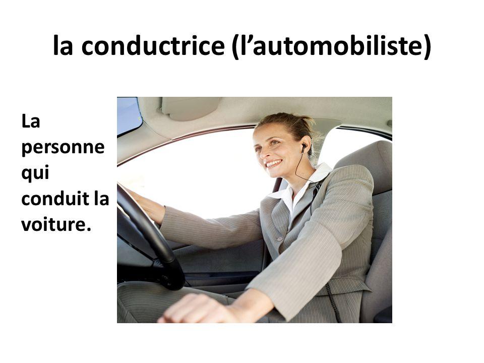 la conductrice (lautomobiliste) La personne qui conduit la voiture.