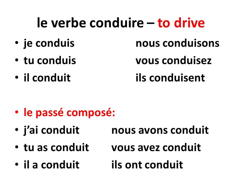le verbe conduire – to drive je conduis nous conduisons tu conduisvous conduisez il conduit ils conduisent le passé composé: jai conduitnous avons con