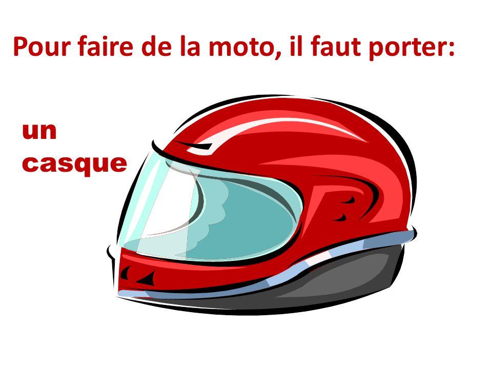 Pour faire de la moto, il faut porter: un casque