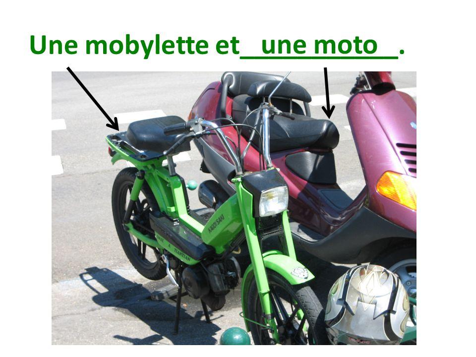 Une mobylette et___________. une moto