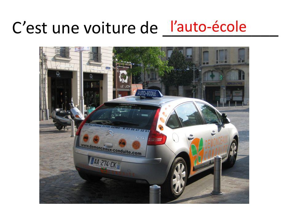 Cest une voiture de _____________ lauto-école