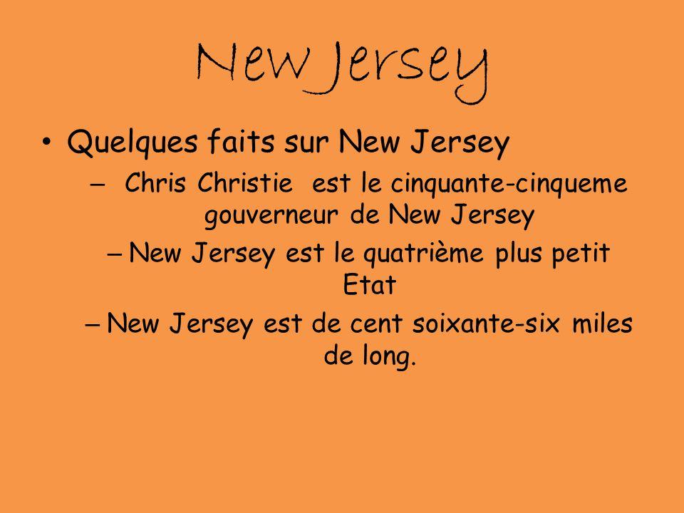 New Jersey Quelques faits sur New Jersey – Chris Christie est le cinquante-cinqueme gouverneur de New Jersey – New Jersey est le quatrième plus petit