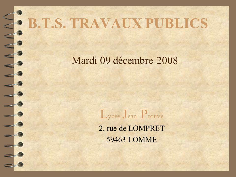 B.T.S. TRAVAUX PUBLICS L ycée J ean P rouvé 2, rue de LOMPRET 59463 LOMME Mardi 09 décembre 2008