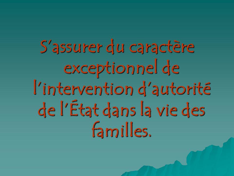 Sassurer du caractère exceptionnel de lintervention dautorité de lÉtat dans la vie des familles.