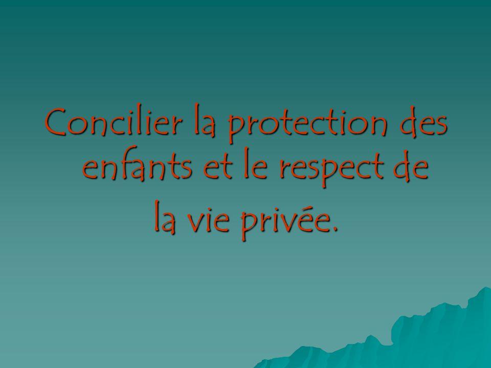 Concilier la protection des enfants et le respect de la vie privée.
