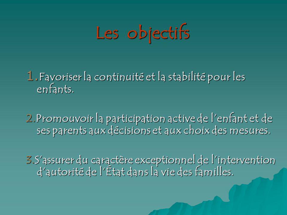 Les objectifs Les objectifs 1. Favoriser la continuité et la stabilité pour les enfants.