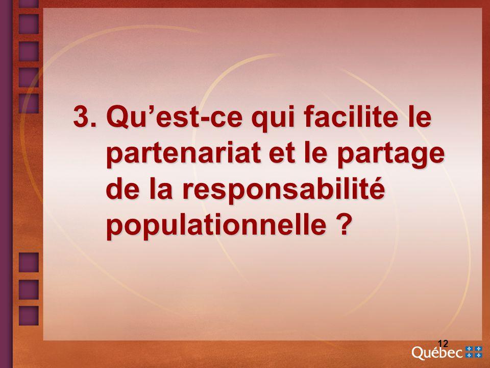 12 3. Quest-ce qui facilite le partenariat et le partage de la responsabilité populationnelle ?
