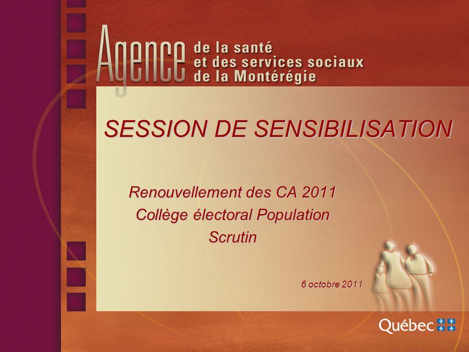 SESSION DE SENSIBILISATION Renouvellement des CA 2011 Collège électoral Population Scrutin 6 octobre 2011 6 octobre 2011
