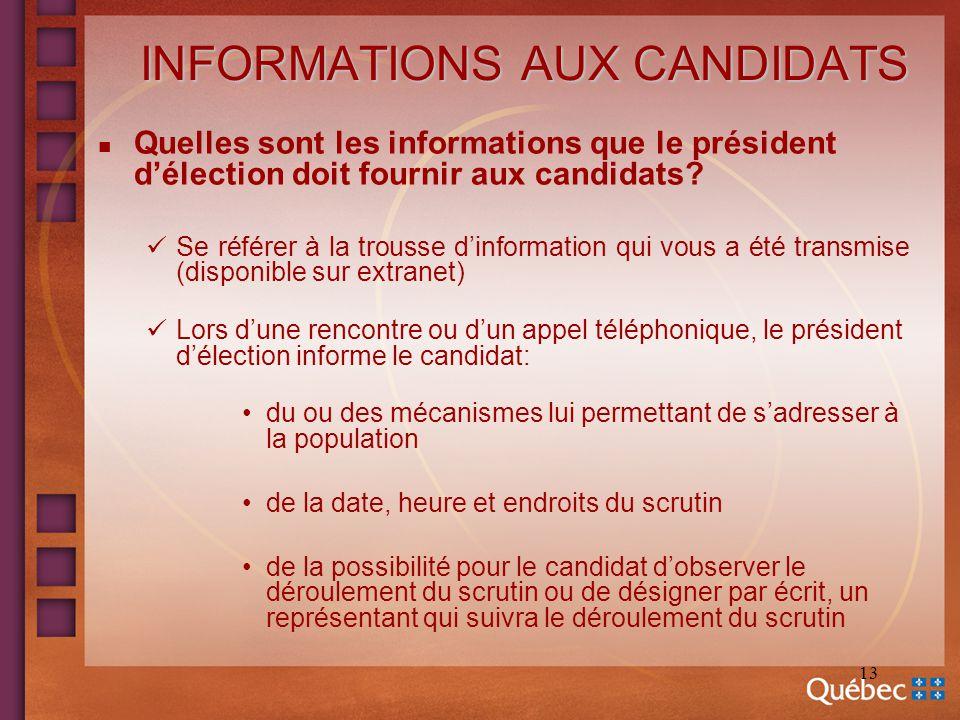 13 INFORMATIONS AUX CANDIDATS n Quelles sont les informations que le président délection doit fournir aux candidats? Se référer à la trousse dinformat