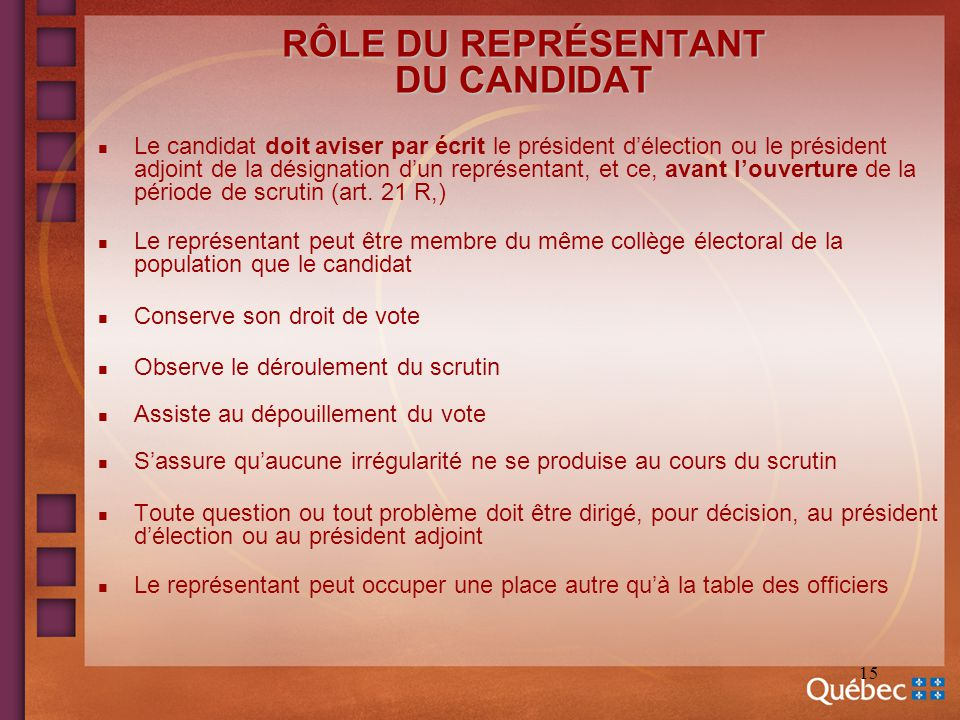 15 RÔLE DU REPRÉSENTANT DU CANDIDAT n Le candidat doit aviser par écrit le président délection ou le président adjoint de la désignation dun représent