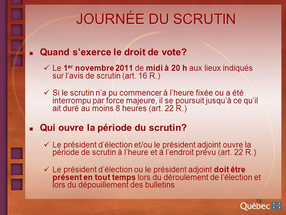 18 JOURNÉE DU SCRUTIN n Quand sexerce le droit de vote? Le 1 er novembre 2011 de midi à 20 h aux lieux indiqués sur lavis de scrutin (art. 16 R.) Si l