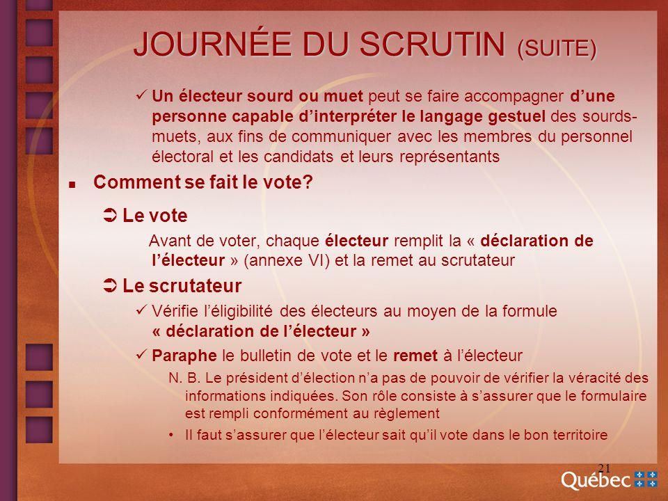 21 JOURNÉE DU SCRUTIN (SUITE) Un électeur sourd ou muet peut se faire accompagner dune personne capable dinterpréter le langage gestuel des sourds- mu