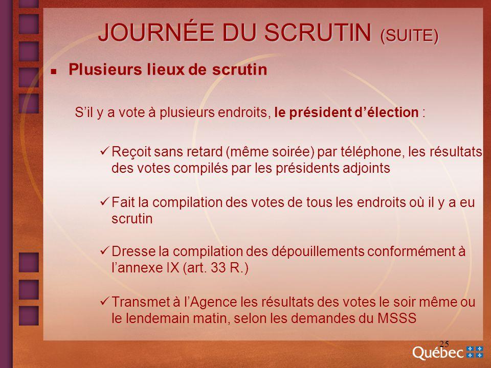 25 JOURNÉE DU SCRUTIN (SUITE) n Plusieurs lieux de scrutin Sil y a vote à plusieurs endroits, le président délection : Reçoit sans retard (même soirée