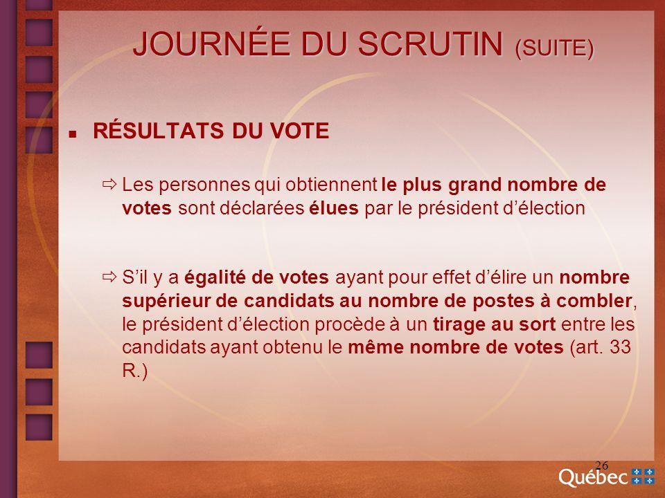 26 JOURNÉE DU SCRUTIN (SUITE) n RÉSULTATS DU VOTE Les personnes qui obtiennent le plus grand nombre de votes sont déclarées élues par le président dél