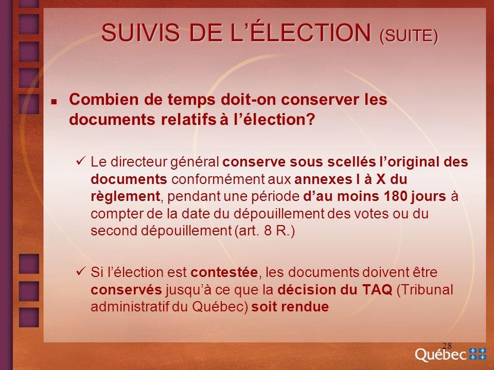 28 SUIVIS DE LÉLECTION (SUITE) n Combien de temps doit-on conserver les documents relatifs à lélection? Le directeur général conserve sous scellés lor