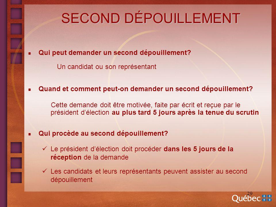 29 SECOND DÉPOUILLEMENT n Qui peut demander un second dépouillement? Un candidat ou son représentant n Quand et comment peut-on demander un second dép