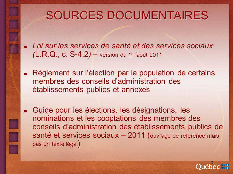 3 SOURCES DOCUMENTAIRES n Loi sur les services de santé et des services sociaux (L.R.Q., c. S-4.2) – version du 1 er août 2011 n Règlement sur lélecti