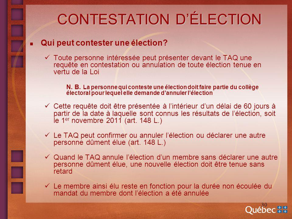 30 CONTESTATION DÉLECTION n Qui peut contester une élection? Toute personne intéressée peut présenter devant le TAQ une requête en contestation ou ann