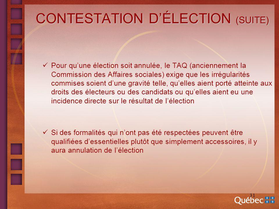 31 CONTESTATION DÉLECTION (SUITE) Pour quune élection soit annulée, le TAQ (anciennement la Commission des Affaires sociales) exige que les irrégulari
