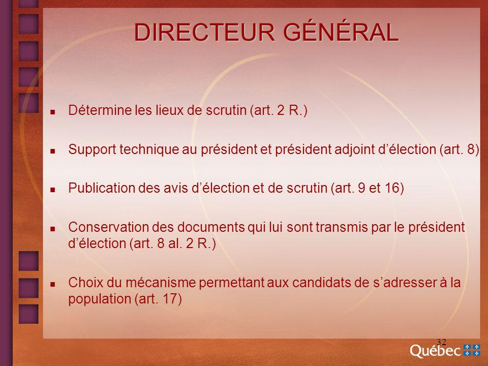 32 DIRECTEUR GÉNÉRAL n Détermine les lieux de scrutin (art. 2 R.) n Support technique au président et président adjoint délection (art. 8) n Publicati