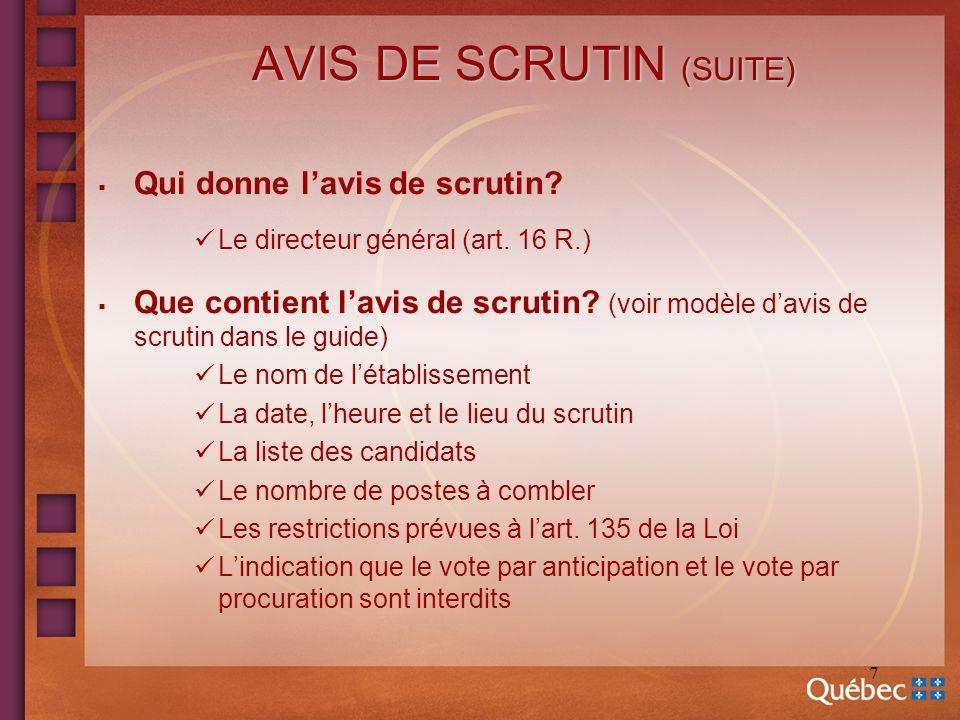 7 AVIS DE SCRUTIN (SUITE) Qui donne lavis de scrutin? Le directeur général (art. 16 R.) Que contient lavis de scrutin? (voir modèle davis de scrutin d