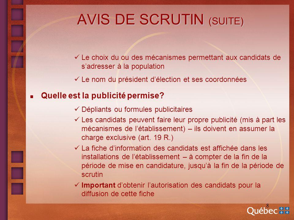 8 AVIS DE SCRUTIN (SUITE) Le choix du ou des mécanismes permettant aux candidats de sadresser à la population Le nom du président délection et ses coo