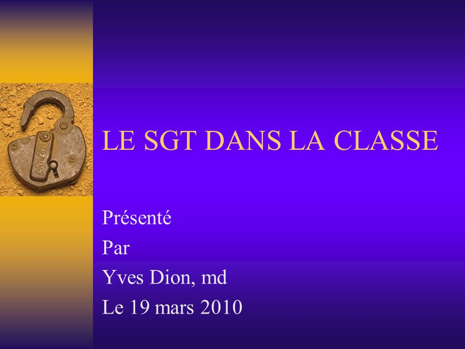 LE SGT DANS LA CLASSE Présenté Par Yves Dion, md Le 19 mars 2010