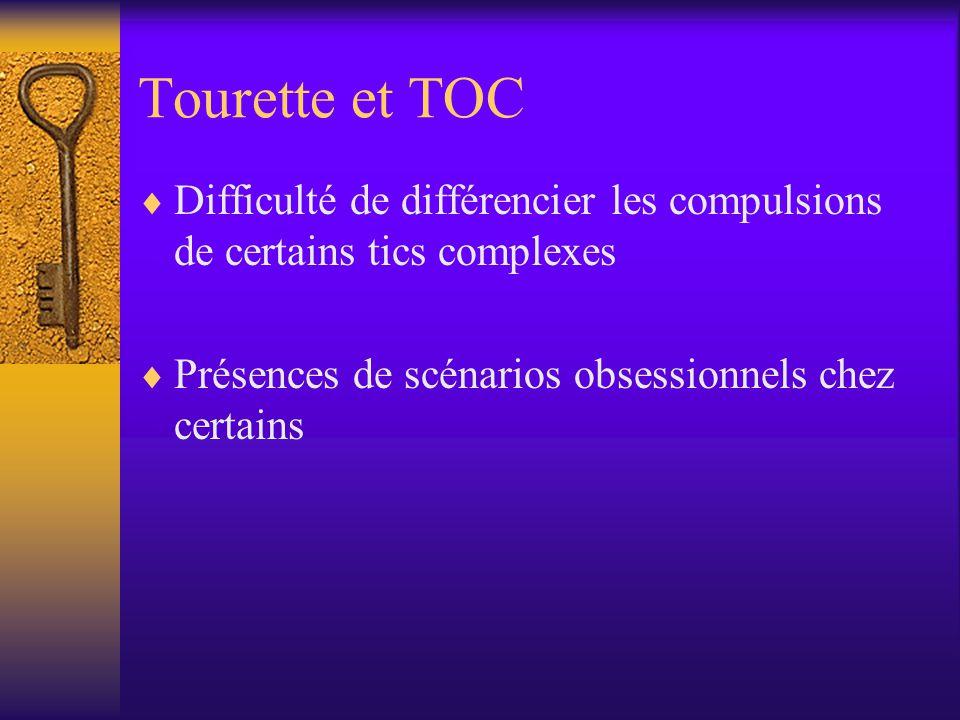Tourette et TOC Difficulté de différencier les compulsions de certains tics complexes Présences de scénarios obsessionnels chez certains