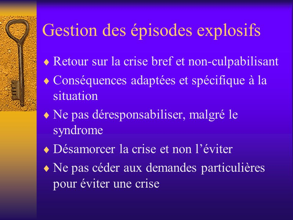 Gestion des épisodes explosifs Retour sur la crise bref et non-culpabilisant Conséquences adaptées et spécifique à la situation Ne pas déresponsabilis