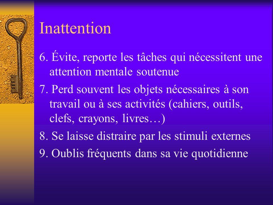 Inattention 6. Évite, reporte les tâches qui nécessitent une attention mentale soutenue 7. Perd souvent les objets nécessaires à son travail ou à ses