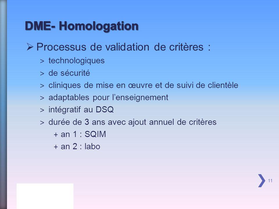 Processus de validation de critères : ˃ technologiques ˃ de sécurité ˃ cliniques de mise en œuvre et de suivi de clientèle ˃ adaptables pour lenseignement ˃ intégratif au DSQ ˃ durée de 3 ans avec ajout annuel de critères + an 1 : SQIM + an 2 : labo 11