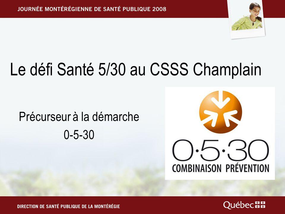 Le défi Santé 5/30 au CSSS Champlain Précurseur à la démarche 0-5-30